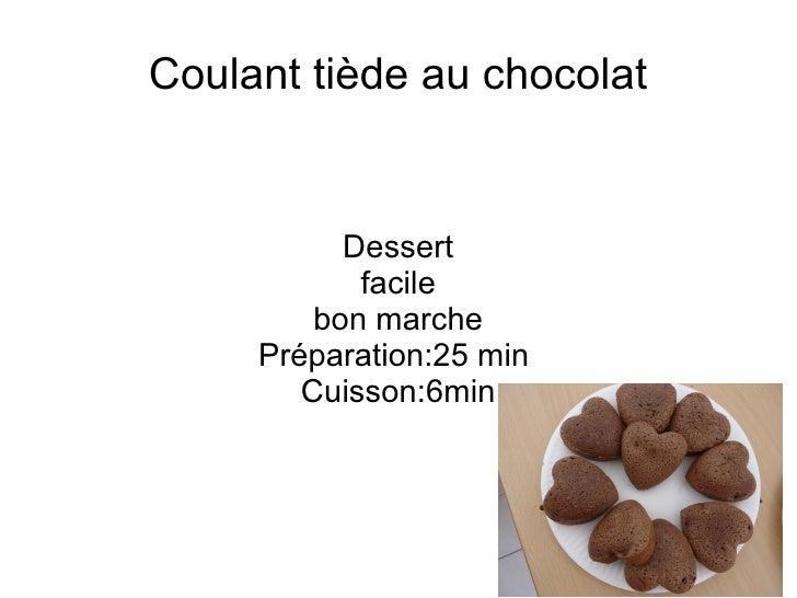 Coulant tiède au chocolat           Dessert            facile         bon marche     Préparation:25 min        Cuisson:6min