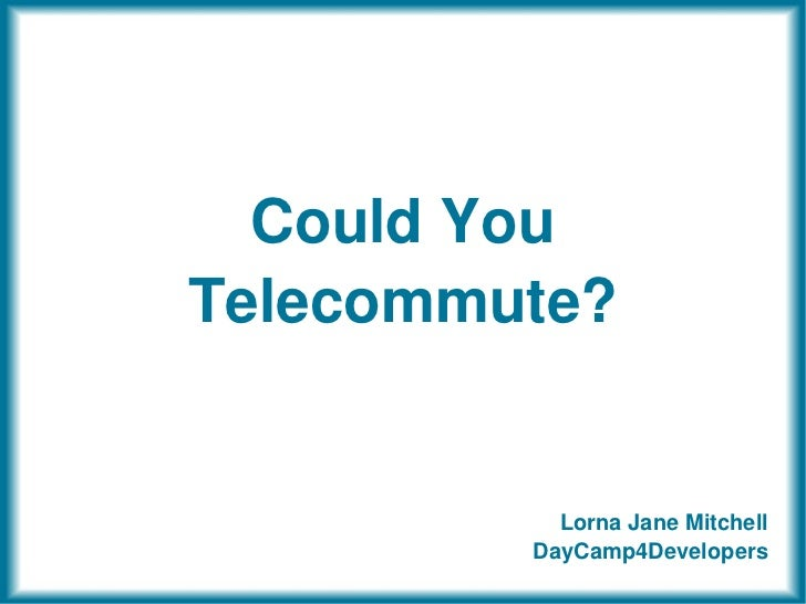 Could YouTelecommute?           Lorna Jane Mitchell         DayCamp4Developers