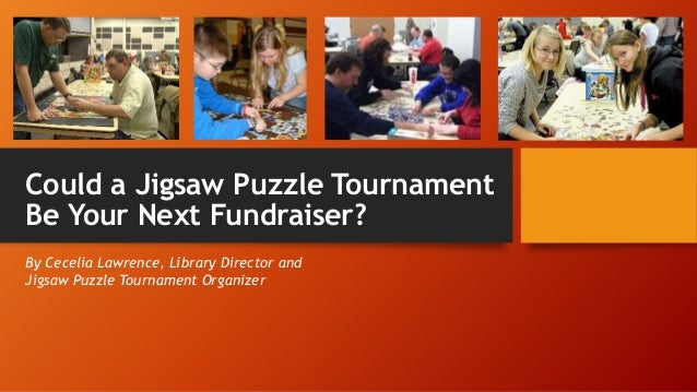 Could a Jigsaw Puzzle Tournament Be Your Next Fundraiser? By Cecelia Lawrence, Library Director and Jigsaw Puzzle Tourname...