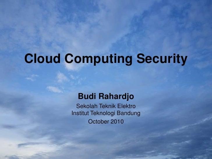 Cloud Computing Security<br />Budi Rahardjo<br />Sekolah Teknik ElektroInstitut Teknologi Bandung<br />October 2010<br />