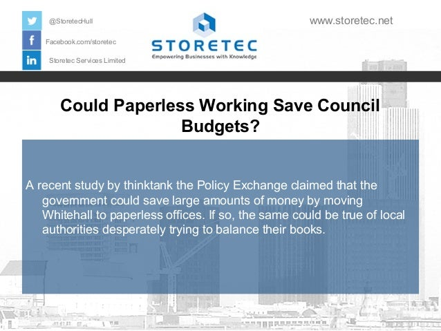 Could Paperless Working Save Council Budgets? Facebook.com/storetec Storetec Services Limited @StoretecHull www.storetec.n...