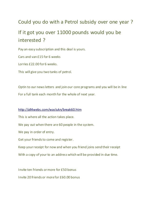 Could you do with a Petrol subsidy over one year ? If it got you over 11000 pounds would you be interested ? Pay an easy s...