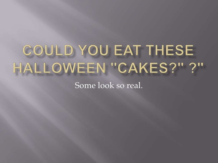 """Could you eat these Halloween """"CAKES?""""<br />Some look so real.<br />"""