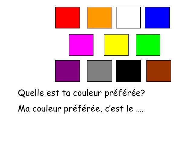 Quelle est ta couleur préférée?Ma couleur préférée, c'est le ….
