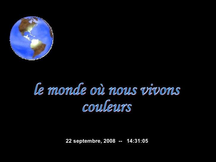 le monde où nous vivons couleurs  5 juin 2009   --  04:22:06