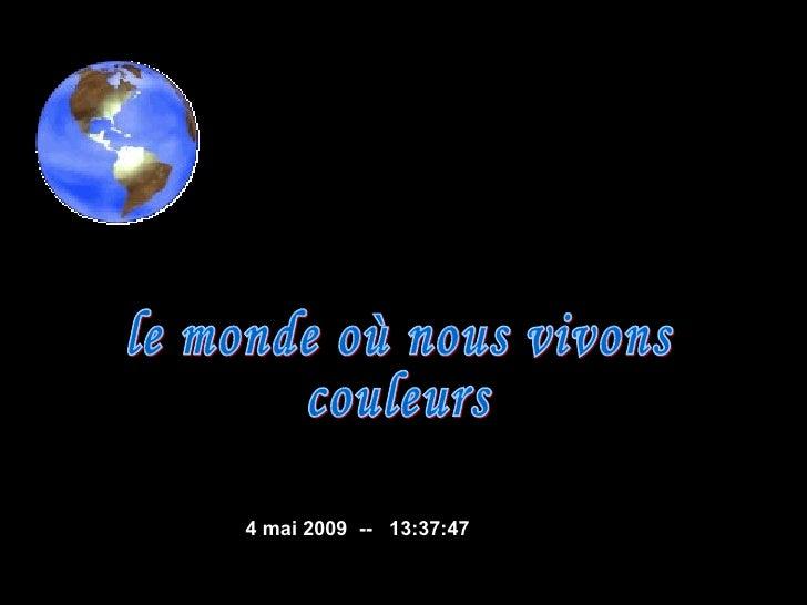le monde où nous vivons couleurs  9 juin 2009   --  11:43:23