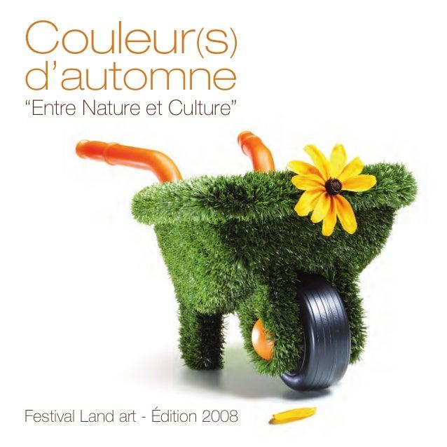 """Couleur(s) d'automne """"Entre Nature et Culture"""" Festival Land art - Édition 2008"""