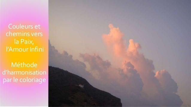 Couleurs et  chemins vers  la Paix,  l'Amour Infini  Méthode  d'harmonisation  par le coloriage  Méthode de d'harmonisatio...