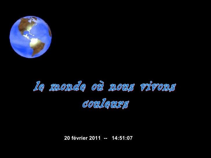 le monde où nous vivons couleurs  20 février 2011   --  14:50:45