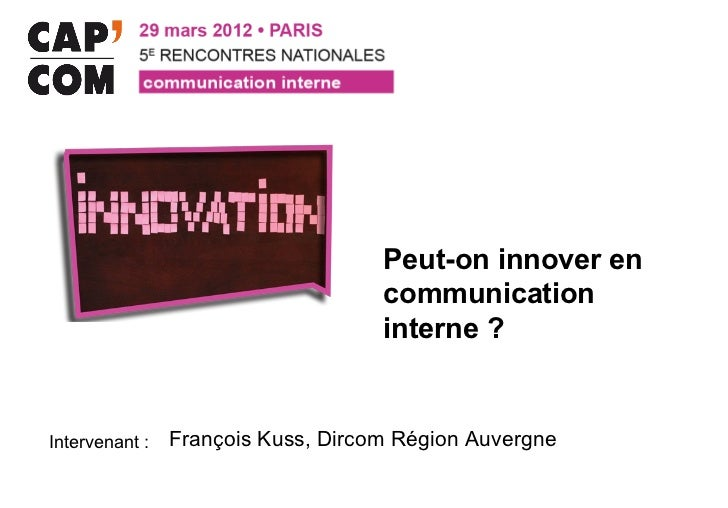 Peut-on innover en                                    communication                                    interne ?Intervenan...