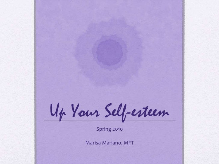 Up Your Self-esteem<br />Spring 2010                           <br />Marisa Mariano, MFT<br />