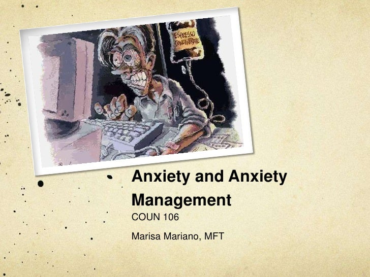 Anxiety and Anxiety  Management <br />COUN 106<br />Marisa Mariano, MFT<br />