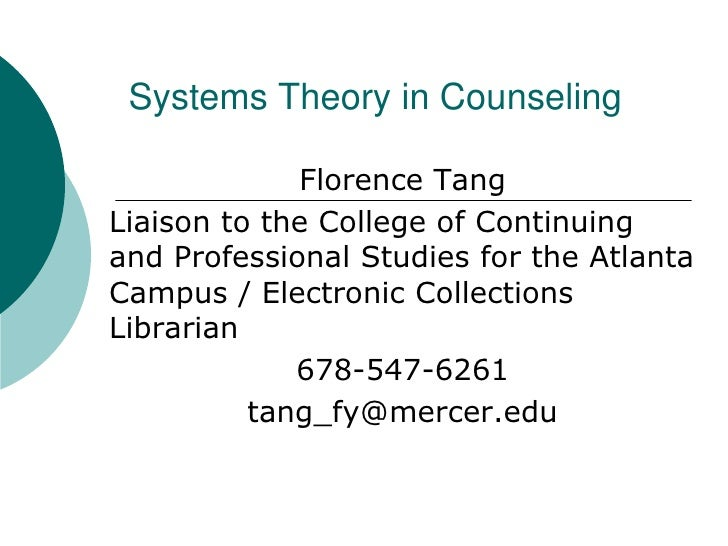 Systems Theory in Counseling<br />Florence Tang<br />Liaison to the College of Continuing and Professional Studies for the...