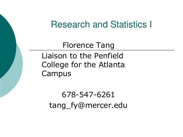 Research and Statistics I  Florence Tang  Liaison to the Penfield  College for the Atlanta  Campus  678-547-6261  tang_fy@...
