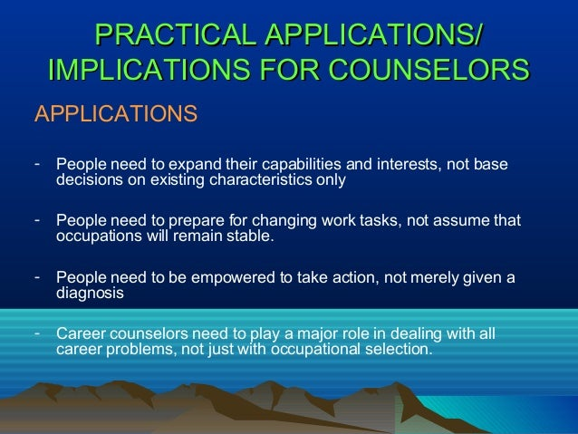 implications career counseling based on hollands theory Results supports holland's theory that gender predicts the choice of a degree  program  effects because certain occupations are either classified as  masculine or feminine  classify people according to their vocational personality  types and work environment  counseling psychologists, 30, 467-481.