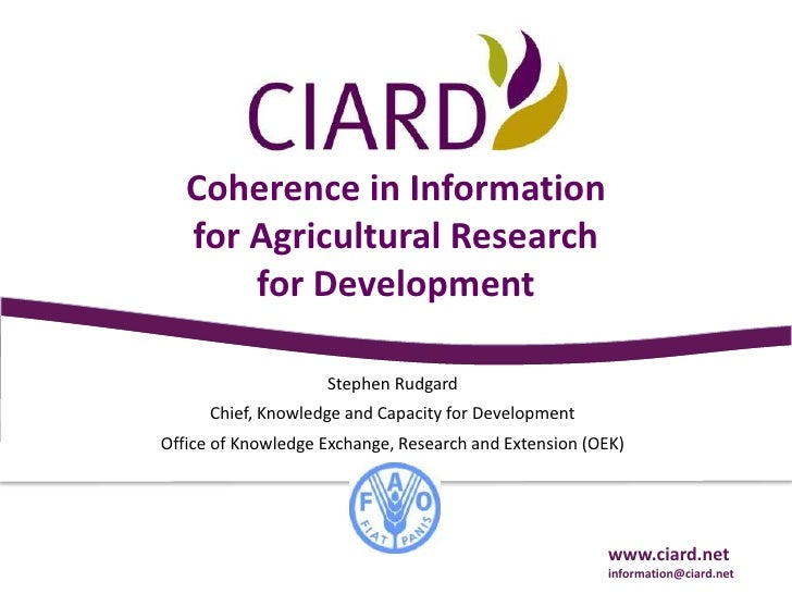 Coherencein Information<br />forAgriculturalResearch<br />forDevelopment<br />Stephen Rudgard<br />Chief, Knowledge and Ca...