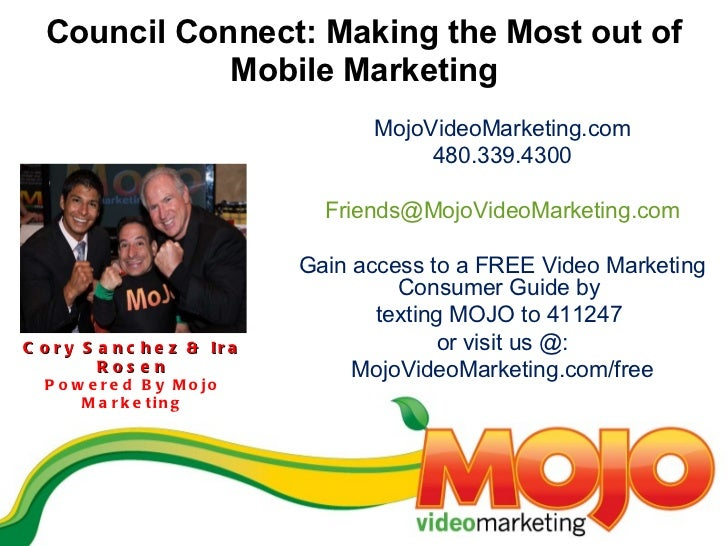 Council Connect: Making the Most out of Mobile Marketing Cory Sanchez & Ira Rosen Powered By Mojo Marketing MojoVideoMarke...
