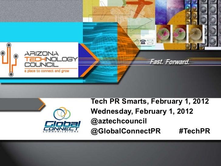 Tech PR Smarts, February 1, 2012 Wednesday, February 1, 2012 @aztechcouncil @GlobalConnectPR  #TechPR