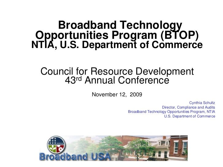 Broadband TechnologyOpportunities Program (BTOP)NTIA, U.S. Department of Commerce Council for Resource Development     43r...