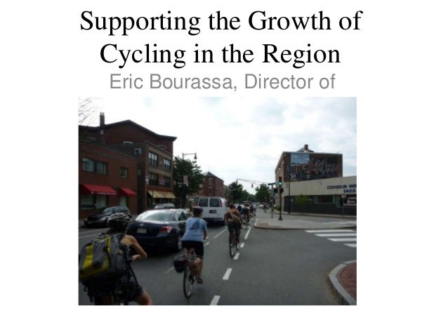 Supporting the Growth of Cycling in the Region  Eric Bourassa, Director of   Transportation Planning