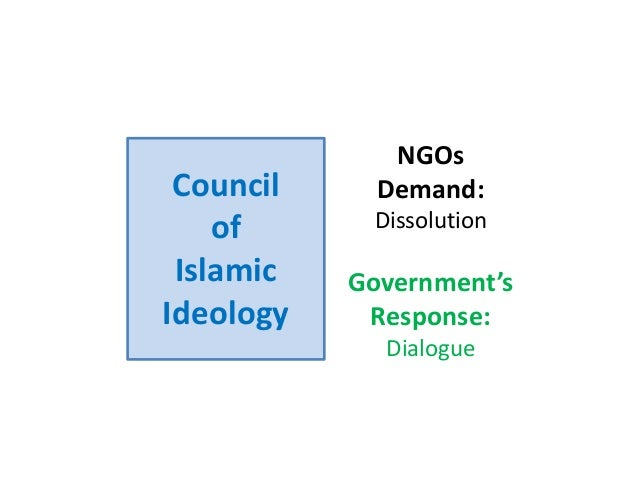 Council of Islamic Ideology NGOs Demand: Dissolution Government's Response: Dialogue