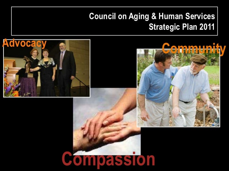Council on Aging & Human ServicesStrategic Plan 2011<br />Advocacy<br />Community<br />Compassion<br />