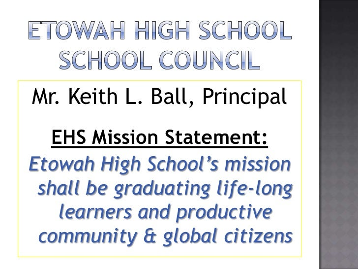 ETOWAH HIGH SCHOOLSCHOOL COUNCIL<br />Mr. Keith L. Ball, Principal<br />EHS Mission Statement:<br />Etowah High School's m...