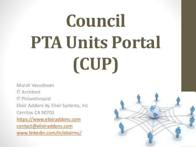 Council PTA Units Portal (CUP) Murali Vasudevan IT Architect IT Philanthropist Elixir Addons by Elixir Systems, Inc Cerrit...