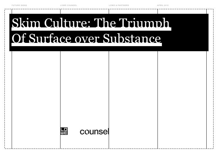 FUTURE SIGNS   LOWE COUNSEL   LOWE & PARTNERS   APRIL 2010     Skim Culture: The Triumph Of Surface over Substance