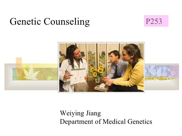 Genetic Counseling Weiying Jiang  Department of Medical Genetics P253