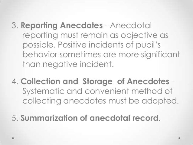 incident or anecdote example An anecdote is an account of an event in a child's day  reports describe, in a  factual way, the incident, its context, and what was  examples.