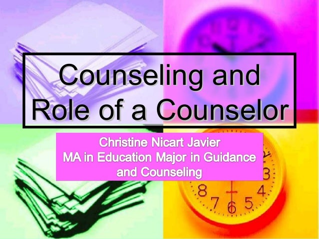 Counseling andCounseling and Role of a CounselorRole of a Counselor