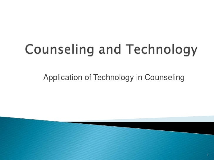 Counseling and Technology<br />Application of Technology in Counseling<br />1<br />