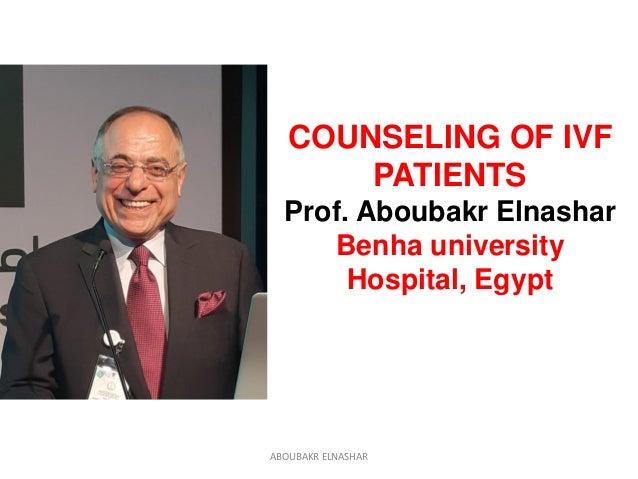 COUNSELING OF IVF PATIENTS Prof. Aboubakr Elnashar Benha university Hospital, Egypt ABOUBAKR ELNASHAR