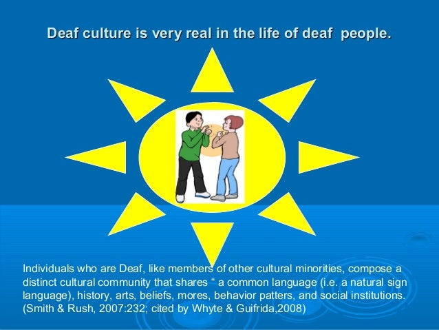 demystifying common misconceptions about the deaf and deaf culture There are a number of myths and misconceptions about deafness that   common causes of sensorineural hearing loss (when the hair cells are  and  consider themselves full members of the deaf community deaf (with a.