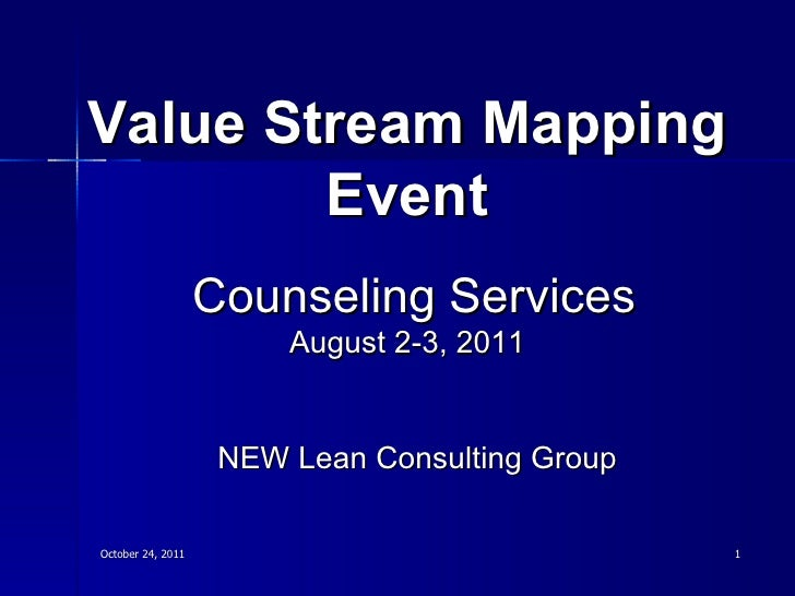 NEW Lean Consulting Group October 24, 2011 Value Stream Mapping Event Counseling Services August 2-3, 2011