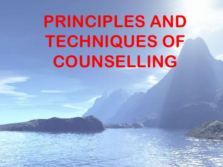 PRINCIPLES ANDTECHNIQUES OF COUNSELLING