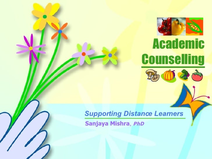 Academic Counselling Supporting Distance Learners  Sanjaya Mishra ,  PhD