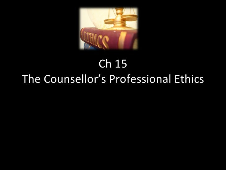 Ch 15 The Counsellor's Professional Ethics