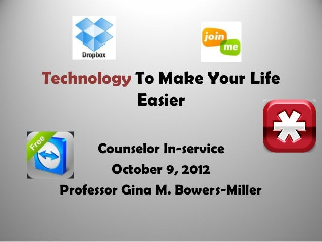 Technology To Make Your Life           Easier        Counselor In-service          October 9, 2012  Professor Gina M. Bowe...
