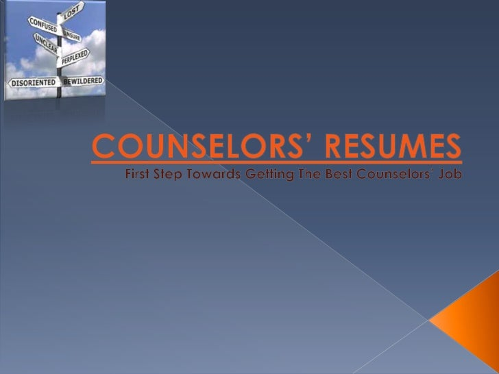COUNSELORS' RESUMESFirst Step Towards Getting The Best Counselors' Job<br />