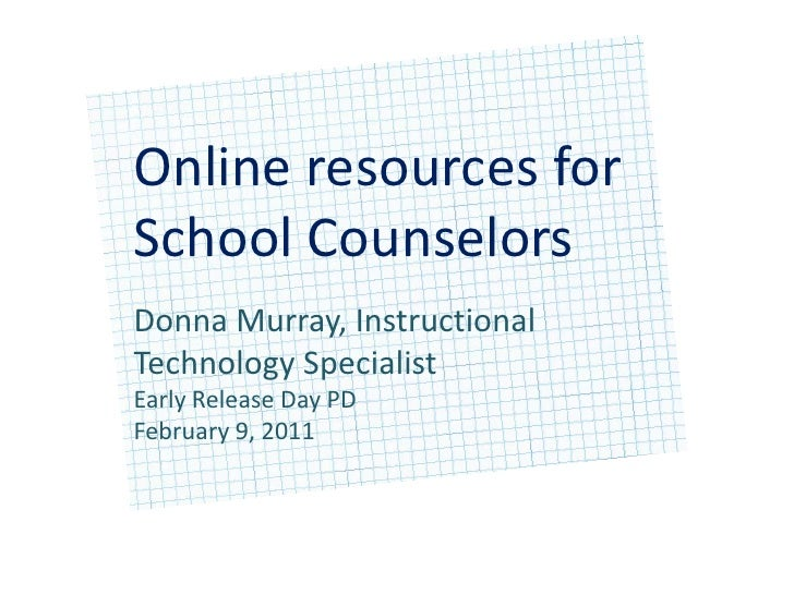 Online resources forSchool Counselors <br />Donna Murray, Instructional Technology Specialist Early Release Day PD<br />Fe...
