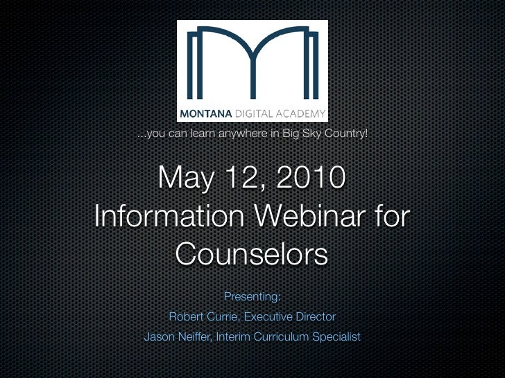 ...you can learn anywhere in Big Sky Country!         May 12, 2010 Information Webinar for       Counselors               ...