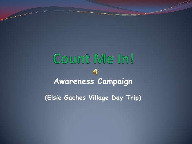 Count Me In!<br />Awareness Campaign<br />(Elsie Gaches Village Day Trip)<br />