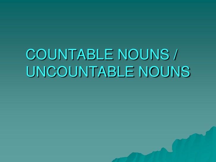 COUNTABLE NOUNS /UNCOUNTABLE NOUNS<br />