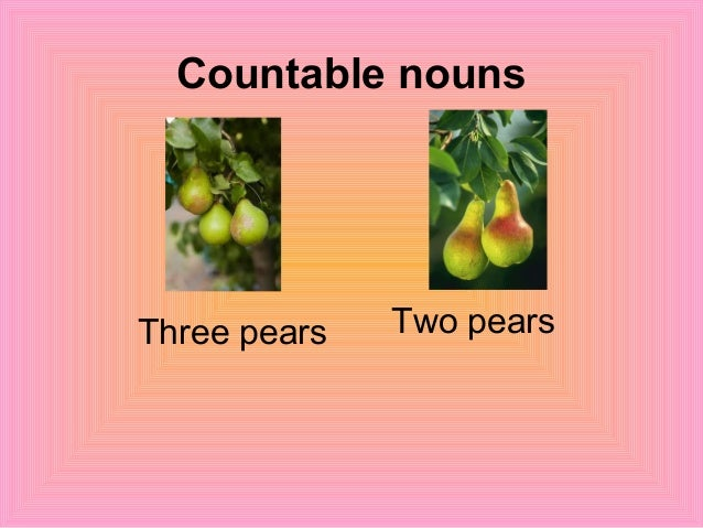 Countable nouns Three pears Two pears