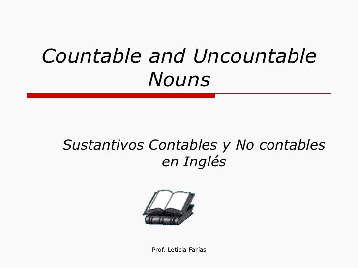 Countable and Uncountable Nouns Sustantivos Contables y No contables en Inglés