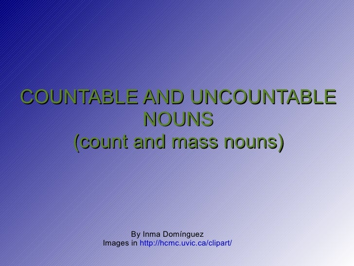 COUNTABLE AND UNCOUNTABLE NOUNS (count and mass nouns) By Inma Domínguez Images in  http://hcmc.uvic.ca/clipart/