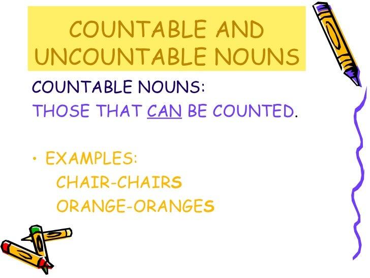 COUNTABLE AND UNCOUNTABLE NOUNS <ul><li>COUNTABLE NOUNS:   </li></ul><ul><li>THOSE THAT  CAN  BE COUNTED . </li></ul><ul><...