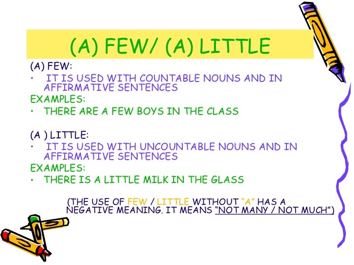 (A) FEW/ (A) LITTLE <ul><li>(A) FEW: </li></ul><ul><li>IT IS USED WITH COUNTABLE NOUNS AND IN  AFFIRMATIVE SENTENCES </li>...